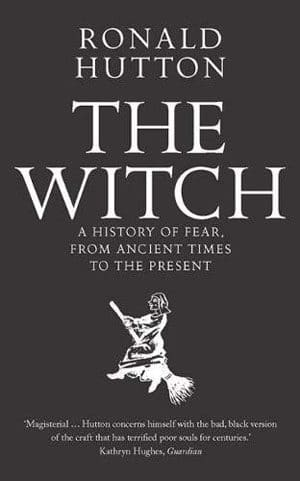 The Witch - A History of Fear, from Ancient Times to the Present by expert Ronald Hutton