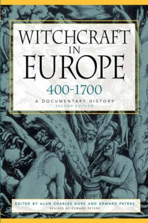 Witchcraft in Europe - 400-1700 A Documentary History
