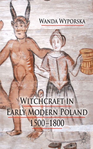 Witchcraft in Early Modern Poland, 1500-1800 by Wanda Wyporska