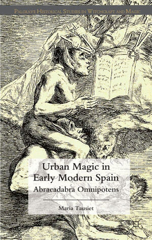 Urban Magic in Early Modern Spain - by Maria Tausiet - Palgrave